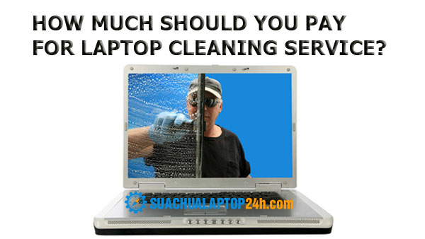 HOW MUCH SHOULD YOU PAY FOR LAPTOP CLEANING SERVICE?