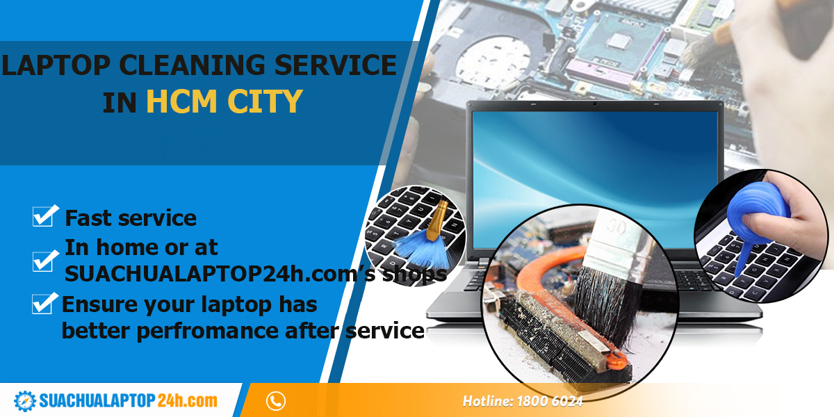 LAPTOP CLEANING AT SUACHUALAPTOP24h.com IN HCM CITY, CALL 18006024