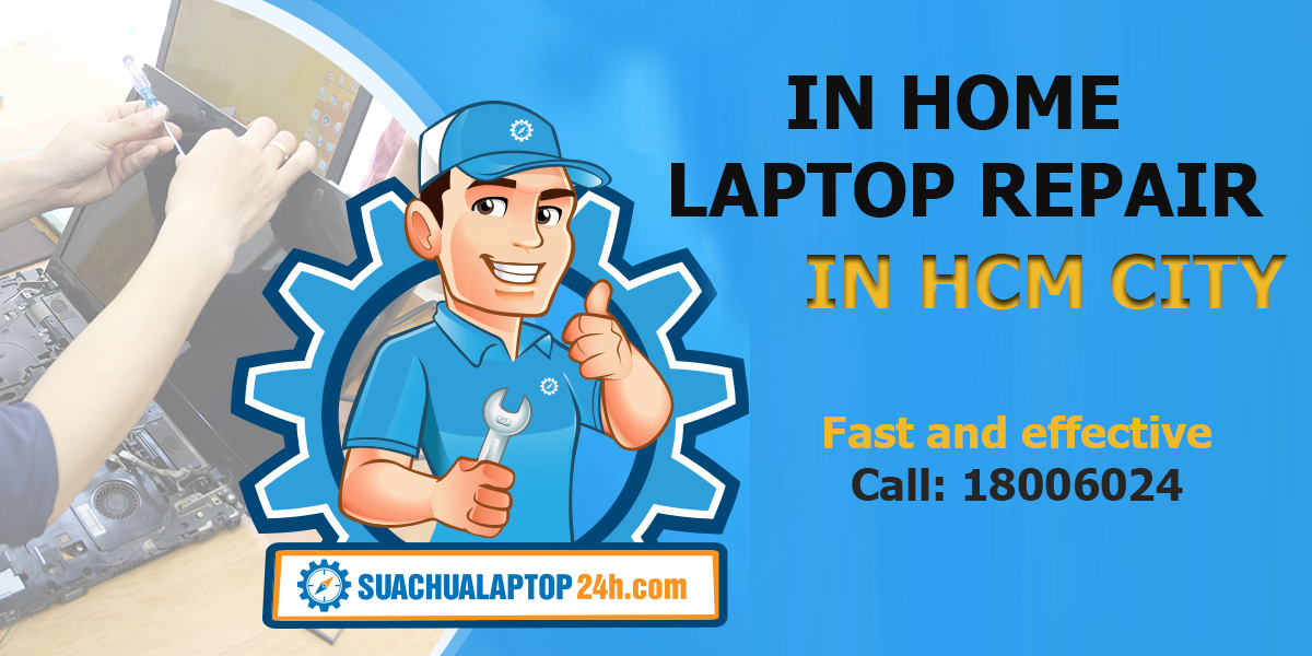 IN-HOME LAPTOP REPAIR AT SUACHUALAPTOP24H.COM TPHCM