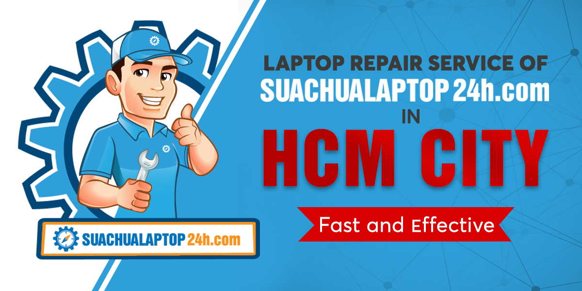 LAPTOP REPAIR SERVICE OF SUACHUALAPTOP24h.com IN HCM CITY