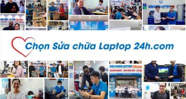 4 lý do tại sao bạn nên chọn Sửa chữa Laptop 24h.com