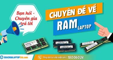 Bạn hỏi - Chuyên gia trả lời: Chuyên đề về RAM laptop