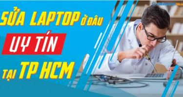 Sửa laptop uy tín ở đâu TPHCM?