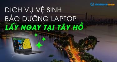 Dịch vụ vệ sinh, bảo dưỡng laptop Tây Hồ lấy ngay