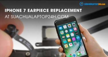 iPhone 7 earpiece replacement at SUACHUALAPTOP24h.com