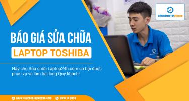Báo giá tham khảo dịch vụ sửa chữa laptop Toshiba