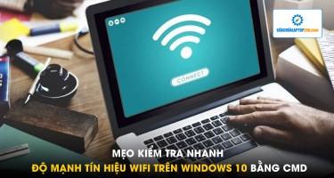 Mẹo kiểm tra nhanh độ mạnh tín hiệu wifi trên Windows 10 bằng CMD