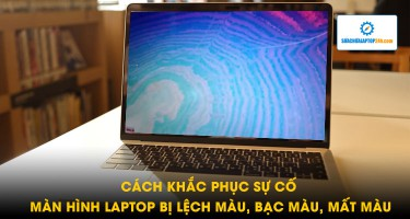 Nguyên nhân và cách khắc phục sự cố màn hình laptop bị lệch màu, bạc màu , mất màu
