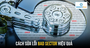 Hướng dẫn cách sửa lỗi Bad Sector hiệu quả