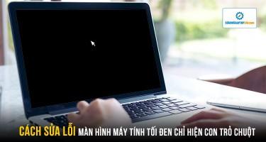 Cách sửa lỗi màn hình máy tính tối đen chỉ hiện con trỏ chuột cực dễ