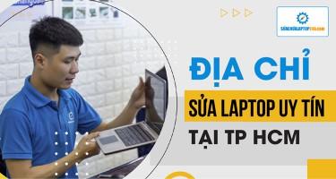 Địa chỉ sửa laptop uy tín tại Sài Gòn