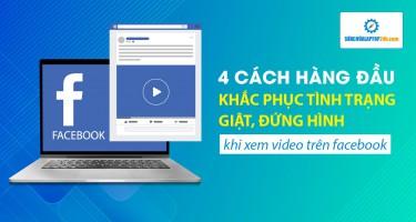 4 cách hàng đầu khắc phục tình giật, đứng hình khi xem video trên Facebook