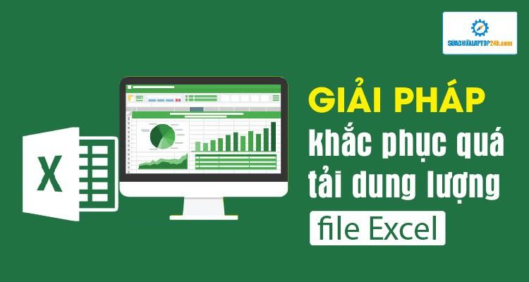 Giải pháp khắc phục quá tải dung lượng file Excel