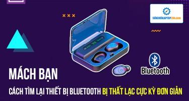 Mách bạn cách tìm lại thiết bị bluetooth bị thất lạc cực kỳ đơn giản