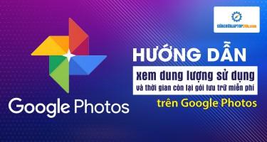 Hướng dẫn xem dung lượng sử dụng và thời gian còn lại gói lưu trữ miễn phí của trên Google Photos