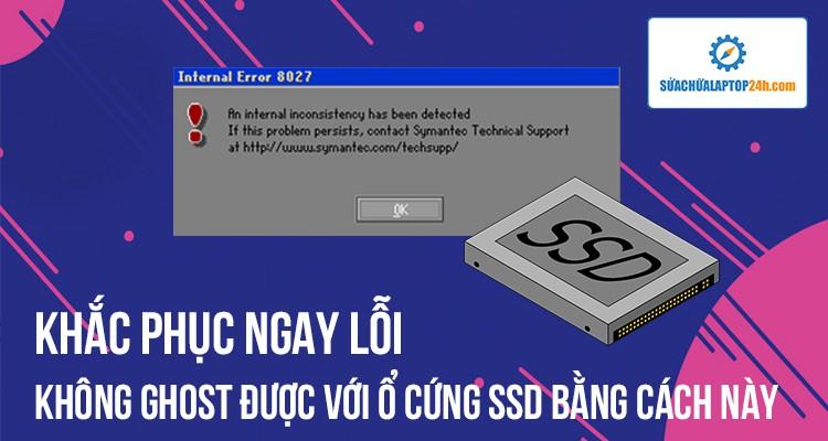 Khắc phục ngay lỗi không ghost được với ổ cứng SSD bằng cách này