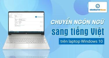 Chuyển ngôn ngữ sang tiếng Việt trên laptop Windows 10