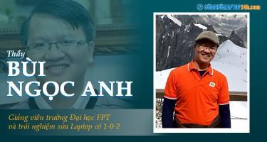 Thầy Bùi Ngọc Anh giảng viên Đại học FPT và trải nghiệm sửa laptop có 1 - 0 - 2 tại Sửa chữa Laptop 24h