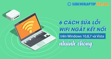 6 cách sửa lỗi Wifi ngắt kết nối trên Windows 10,8,7 và Vista nhanh chóng