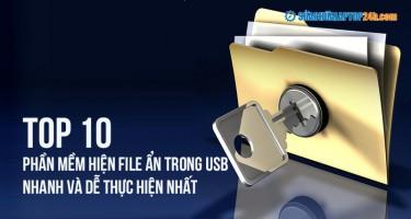 Top 10 phần mềm hiện file ẩn trong USB nhanh và dễ thực hiện nhất