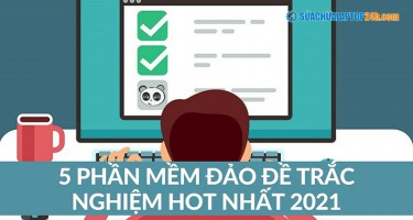 5 phần mềm đảo đề trắc nghiệm HOT nhất 2021