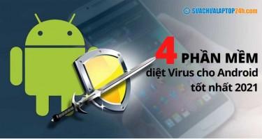 Top 4 phần mềm diệt Virus cho Android tốt nhất 2021