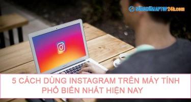5 cách dùng instagram trên máy tính phổ biến nhất