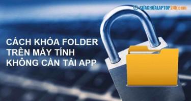 Cách khóa Folder trên máy tính không cần tải app