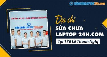 Địa chỉ Sửa chữa Laptop 24h .com tại 176 Lê Thanh Nghị