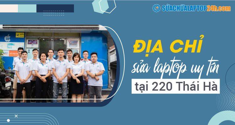 Địa chỉ sửa laptop uy tín, chuyên nghiệp tại 220 Thái Hà