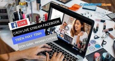 Mách bạn cách Live Stream Facebook trên máy tính đơn giản, nhanh chóng