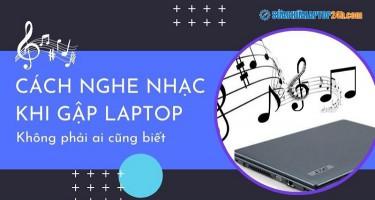 Cách nghe nhạc khi gập Laptop không phải ai cũng biết