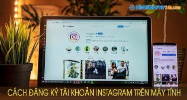 Cách đăng ký tài khoản instagram trên máy tính nhanh chóng