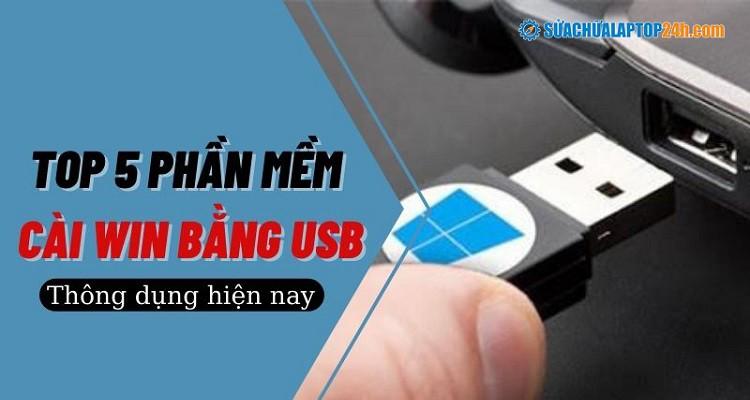 Top 5 phần mềm cài Win bằng USB thông dụng hiện nay
