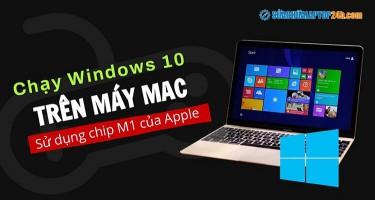 Chạy Windows 10 trên máy Mac sử dụng chip M1 của Apple