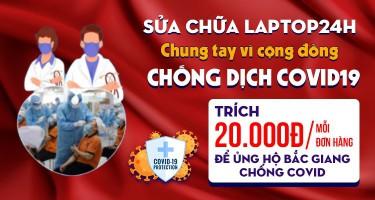 Sửa chữa Laptop 24h trích 20k/ hoá đơn bất kỳ - Chung tay đẩy lùi COVID cùng Bắc Giang