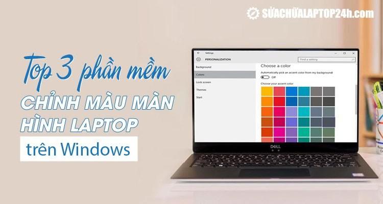 Top 3 phần mềm chỉnh màu màn hình laptop trên Windows 10