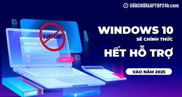 Windows 10 sẽ chính thức hết hỗ trợ vào năm 2025
