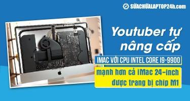 """Video: Nâng cấp iMac với Intel Core i9-9900 mạnh """"vượt mặt"""" iMac 24-inch M1"""