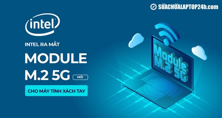 Intel ra mắt Module M.2 5G mới cho máy tính xách tay