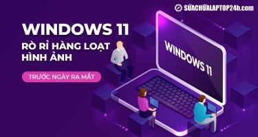 Windows 11: Rò rỉ hàng loạt hình ảnh, tính năng trước ngày ra mắt