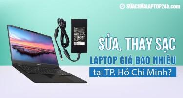 Sửa, thay sạc laptop tại TPHCM giá bao nhiêu?