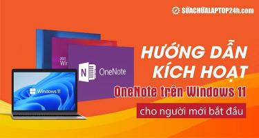 Hướng dẫn kích hoạt OneNote trên Windows 11 cho người mới bắt đầu