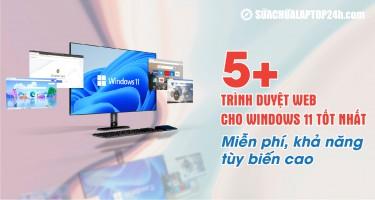 5+ trình duyệt web cho Windows 11 tốt nhất: Miễn phí, khả năng tùy biến cao