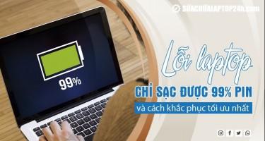 Lỗi laptop chỉ sạc được 99% pin và cách khắc phục tối ưu nhất