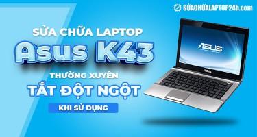 Sửa chữa laptop Asus K43 thường xuyên tắt đột ngột khi sử dụng