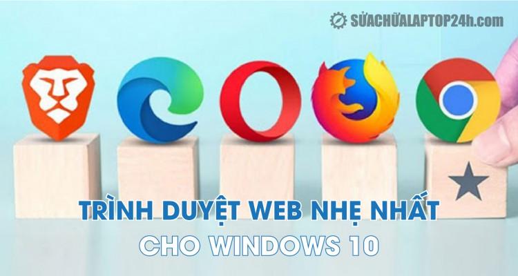 Top 5 trình duyệt web nhẹ nhất hiện nay cho Windows 10