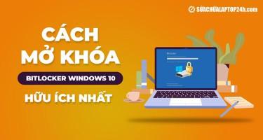 Mách bạn cách mở khóa Bitlocker Windows 10 hữu ích nhất