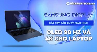 Samsung Display bắt tay sản xuất màn hình OLED 90 Hz và 4K cho laptop