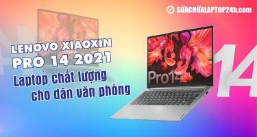 Lenovo Xiaoxin Pro 14 2021: Laptop chất lượng cho dân văn phòng